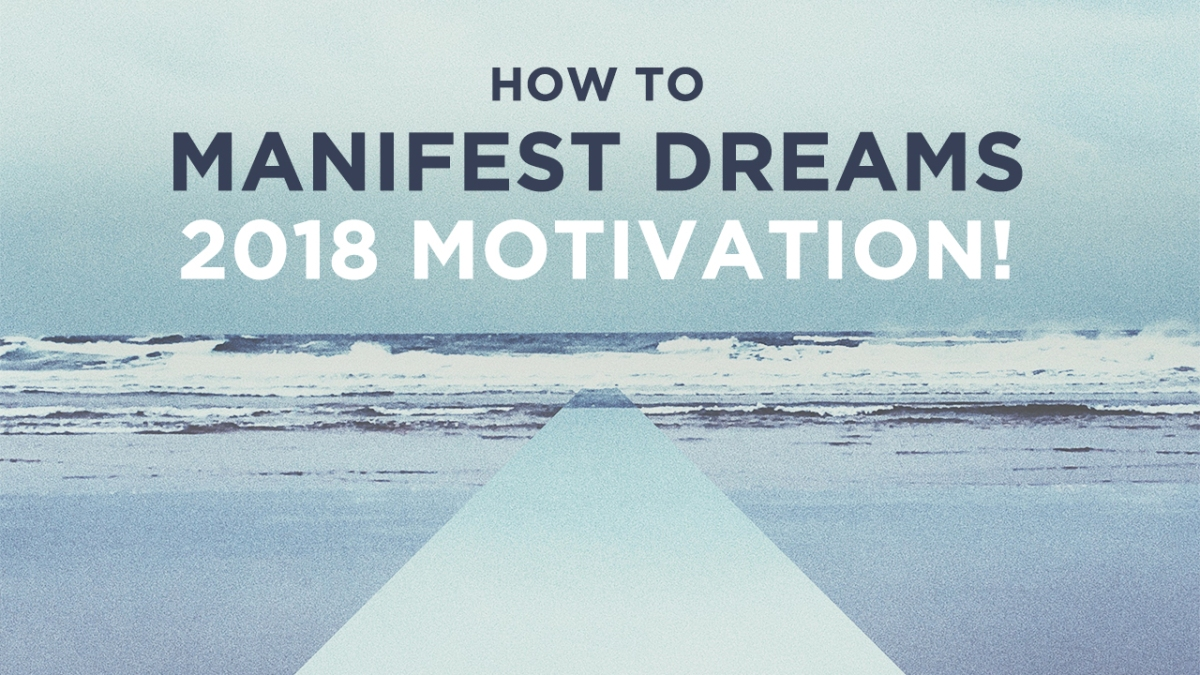 How to Manifest Your Dreams – 2018 Motivation (Video)